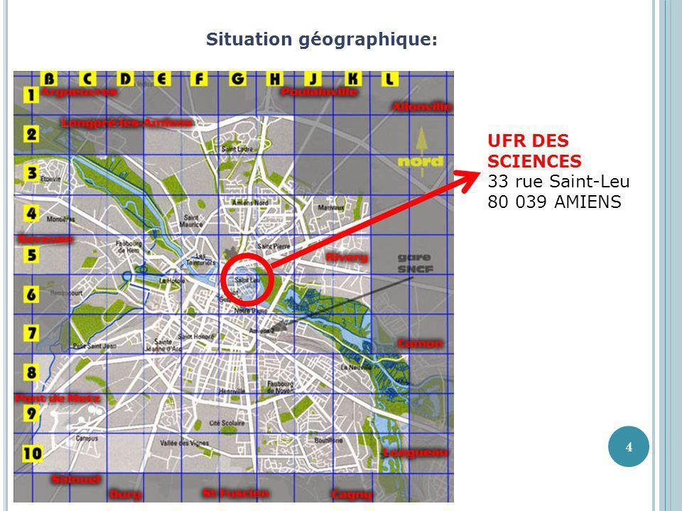 UFR DES SCIENCES 33 rue Saint-Leu 80 039 AMIENS Situation géographique: 4