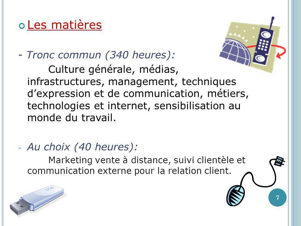 Les matières - Tronc commun (340 heures): Culture générale, médias, infrastructures, management, techniques dexpression et de communication, métiers,