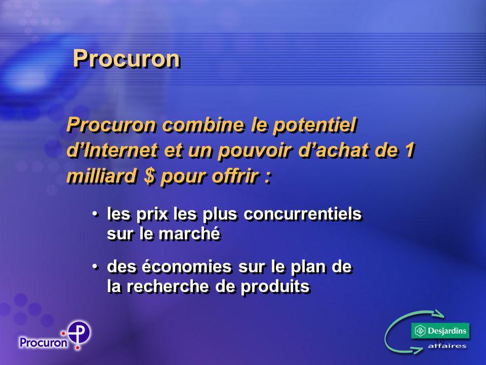 10 Procuron Procuron combine le potentiel dInternet et un pouvoir dachat de 1 milliard $ pour offrir : les prix les plus concurrentiels sur le marché des économies sur le plan de la recherche de produits Procuron combine le potentiel dInternet et un pouvoir dachat de 1 milliard $ pour offrir : les prix les plus concurrentiels sur le marché des économies sur le plan de la recherche de produits