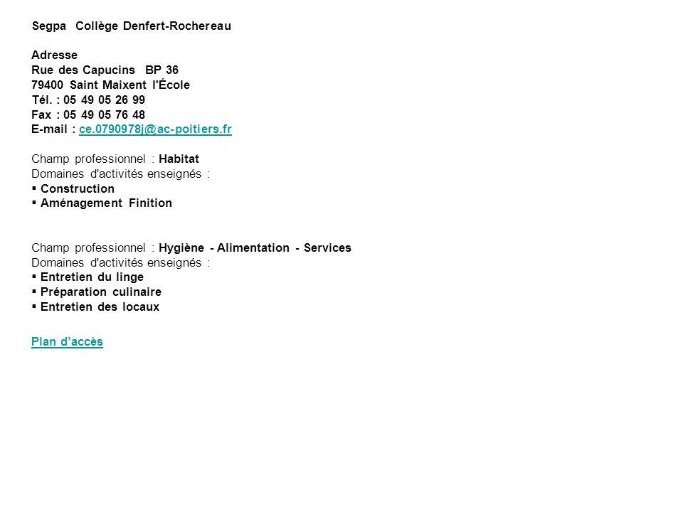 Segpa Collège Denfert-Rochereau Adresse Rue des Capucins BP 36 79400 Saint Maixent l'École Tél. : 05 49 05 26 99 Fax : 05 49 05 76 48 E-mail : ce.0790