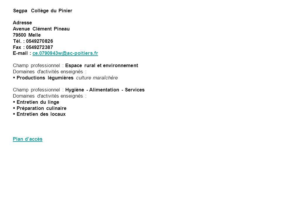 Segpa Collège du Pinier Adresse Avenue Clément Pineau 79500 Melle Tél. : 0549270826 Fax : 0549272387 E-mail : ce.0790943w@ac-poitiers.fr Champ profess