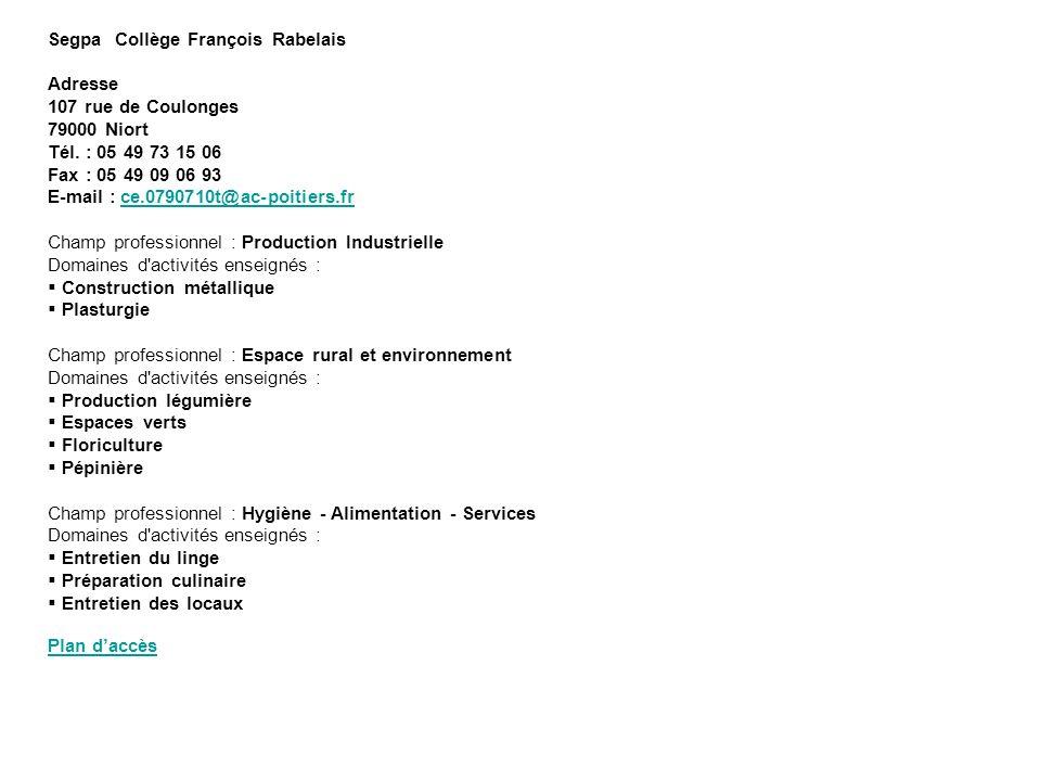 Segpa Collège François Rabelais Adresse 107 rue de Coulonges 79000 Niort Tél. : 05 49 73 15 06 Fax : 05 49 09 06 93 E-mail : ce.0790710t@ac-poitiers.f