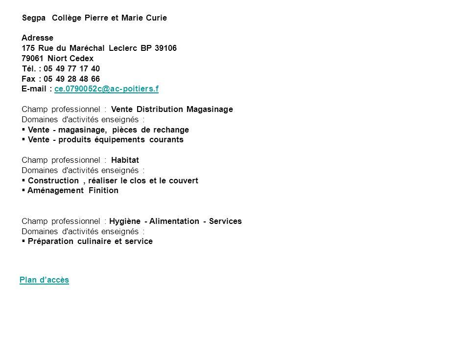 Segpa Collège Pierre et Marie Curie Adresse 175 Rue du Maréchal Leclerc BP 39106 79061 Niort Cedex Tél. : 05 49 77 17 40 Fax : 05 49 28 48 66 E-mail :