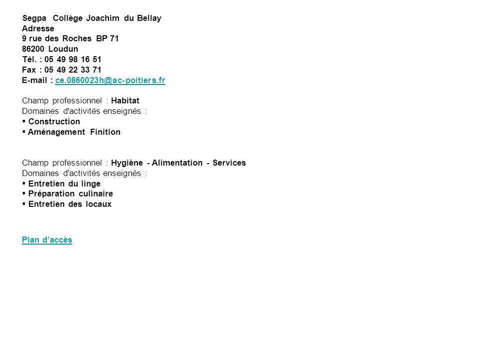 Segpa Collège Joachim du Bellay Adresse 9 rue des Roches BP 71 86200 Loudun Tél. : 05 49 98 16 51 Fax : 05 49 22 33 71 E-mail : ce.0860023h@ac-poitier