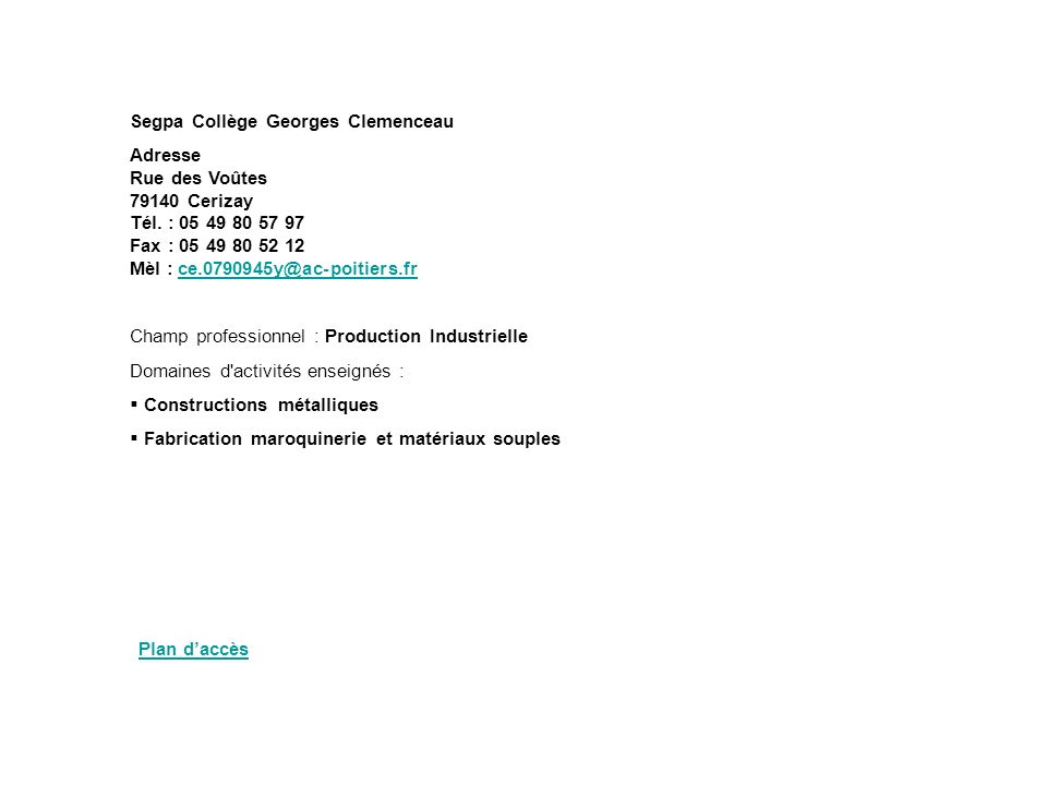 Segpa Collège Georges Clemenceau Adresse Rue des Voûtes 79140 Cerizay Tél. : 05 49 80 57 97 Fax : 05 49 80 52 12 Mèl : ce.0790945y@ac-poitiers.fr Cham