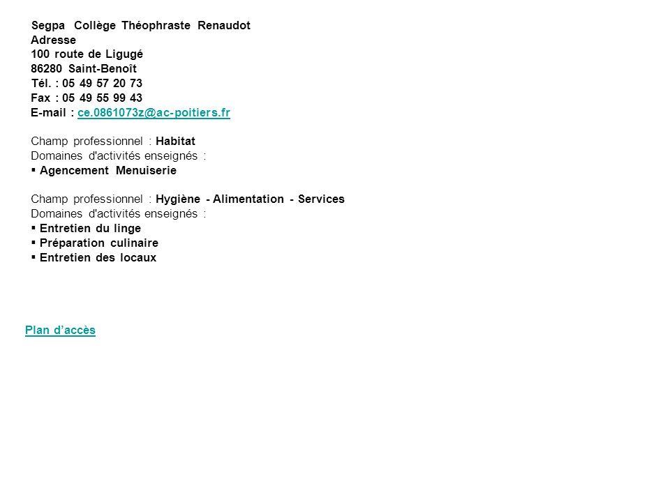 Segpa Collège Théophraste Renaudot Adresse 100 route de Ligugé 86280 Saint-Benoît Tél. : 05 49 57 20 73 Fax : 05 49 55 99 43 E-mail : ce.0861073z@ac-p