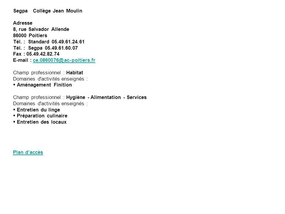 Segpa Collège Jean Moulin Adresse 8, rue Salvador Allende 86000 Poitiers Tél. : Standard 05.49.61.24.61 Tél. : Segpa 05.49.61.60.07 Fax : 05.49.42.82.