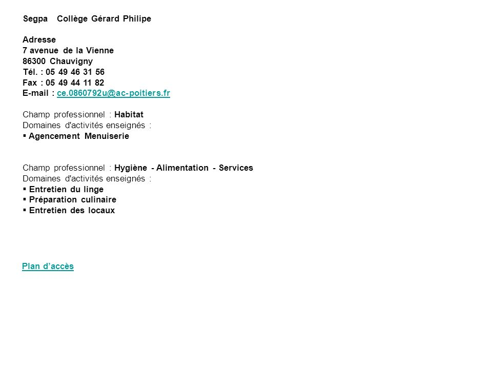 Segpa Collège Gérard Philipe Adresse 7 avenue de la Vienne 86300 Chauvigny Tél. : 05 49 46 31 56 Fax : 05 49 44 11 82 E-mail : ce.0860792u@ac-poitiers