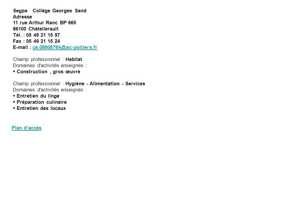 Segpa Collège Georges Sand Adresse 11 rue Arthur Ranc BP 665 86100 Châtellerault Tél. : 05 49 21 15 97 Fax : 05 49 21 15 24 E-mail : ce.0860876k@ac-po