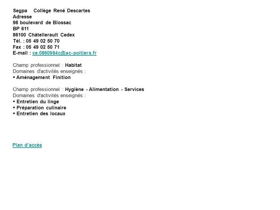 Segpa Collège René Descartes Adresse 98 boulevard de Blossac BP 611 86100 Châtellerault Cedex Tél. : 05 49 02 50 70 Fax : 05 49 02 50 71 E-mail : ce.0
