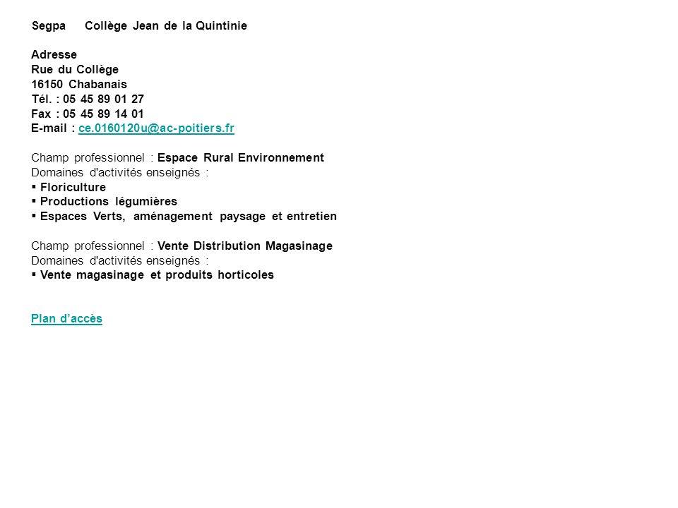 Segpa Collège Jean de la Quintinie Adresse Rue du Collège 16150 Chabanais Tél. : 05 45 89 01 27 Fax : 05 45 89 14 01 E-mail : ce.0160120u@ac-poitiers.