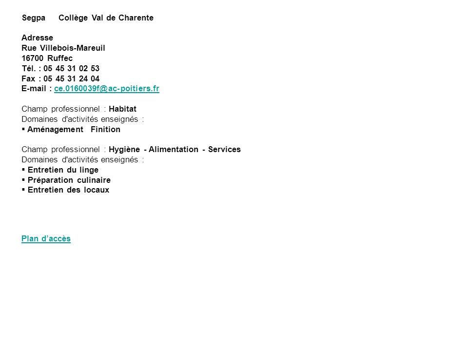 Segpa Collège Val de Charente Adresse Rue Villebois-Mareuil 16700 Ruffec Tél. : 05 45 31 02 53 Fax : 05 45 31 24 04 E-mail : ce.0160039f@ac-poitiers.f
