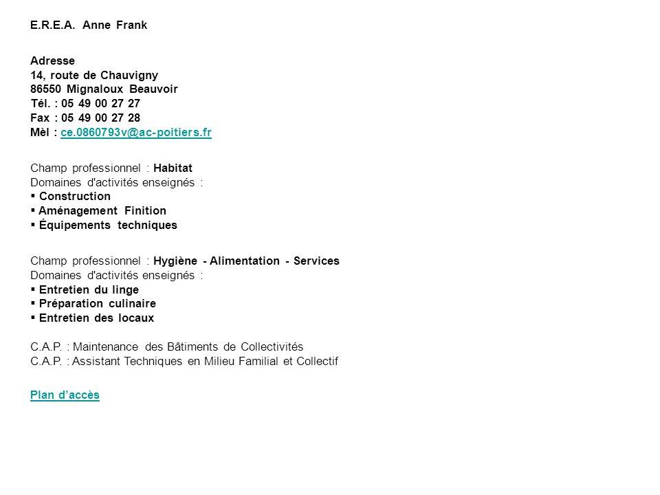E.R.E.A. Anne Frank Adresse 14, route de Chauvigny 86550 Mignaloux Beauvoir Tél. : 05 49 00 27 27 Fax : 05 49 00 27 28 Mèl : ce.0860793v@ac-poitiers.f