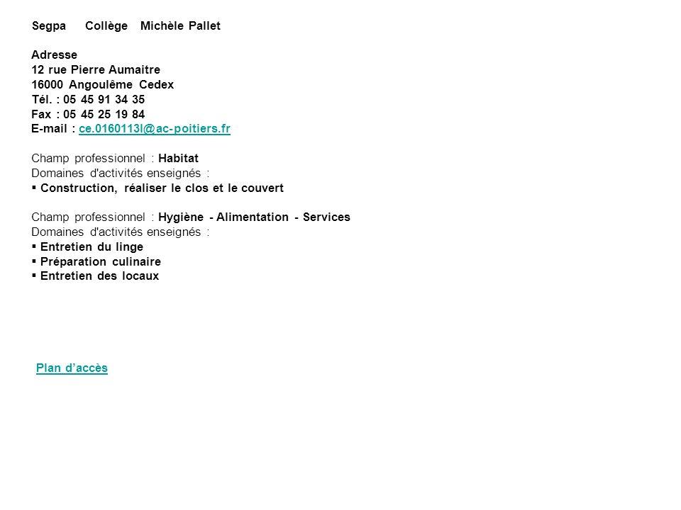 Segpa Collège Michèle Pallet Adresse 12 rue Pierre Aumaitre 16000 Angoulême Cedex Tél. : 05 45 91 34 35 Fax : 05 45 25 19 84 E-mail : ce.0160113l@ac-p