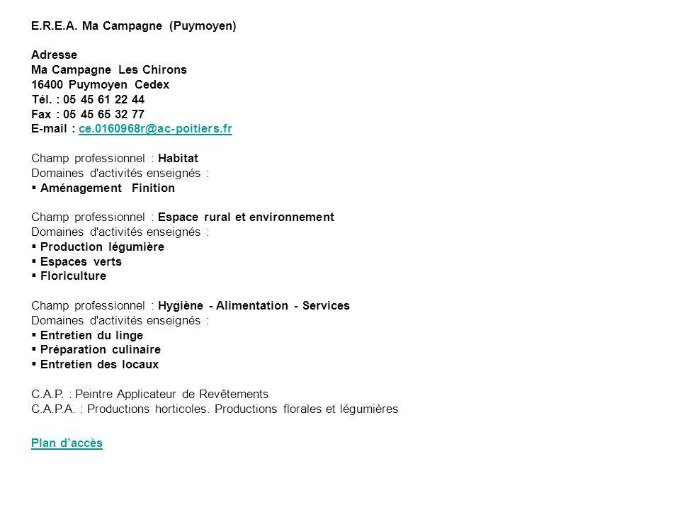 E.R.E.A. Ma Campagne (Puymoyen) Adresse Ma Campagne Les Chirons 16400 Puymoyen Cedex Tél. : 05 45 61 22 44 Fax : 05 45 65 32 77 E-mail : ce.0160968r@a