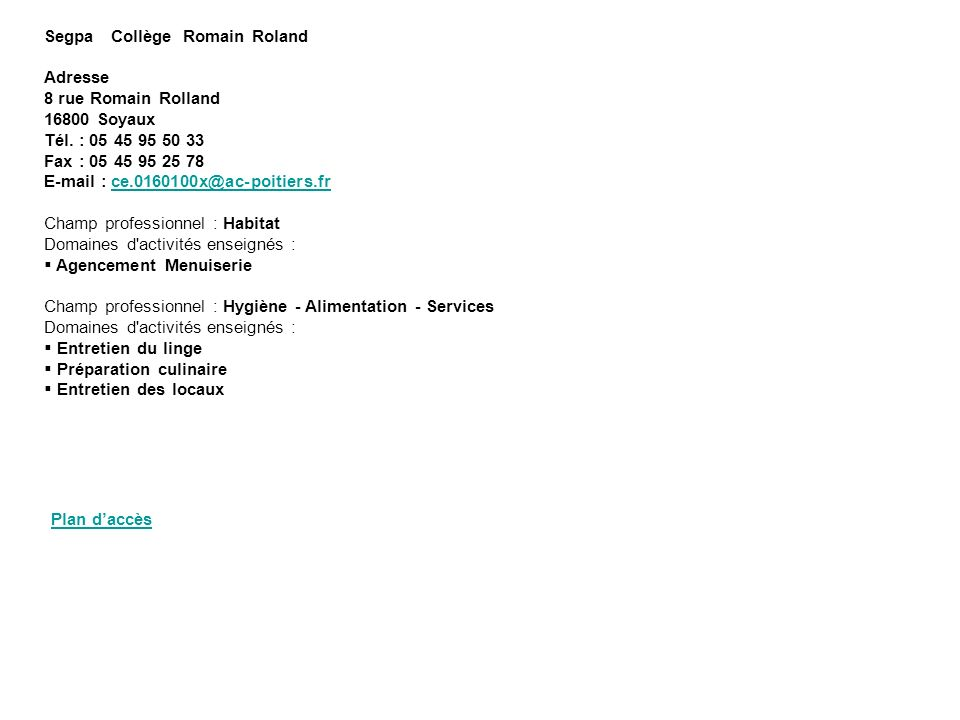 Segpa Collège Romain Roland Adresse 8 rue Romain Rolland 16800 Soyaux Tél. : 05 45 95 50 33 Fax : 05 45 95 25 78 E-mail : ce.0160100x@ac-poitiers.fr C