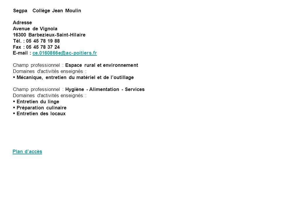 Segpa Collège Jean Moulin Adresse Avenue de Vignola 16300 Barbezieux-Saint-Hilaire Tél. : 05 45 78 19 88 Fax : 05 45 78 37 24 E-mail : ce.0160866e@ac-