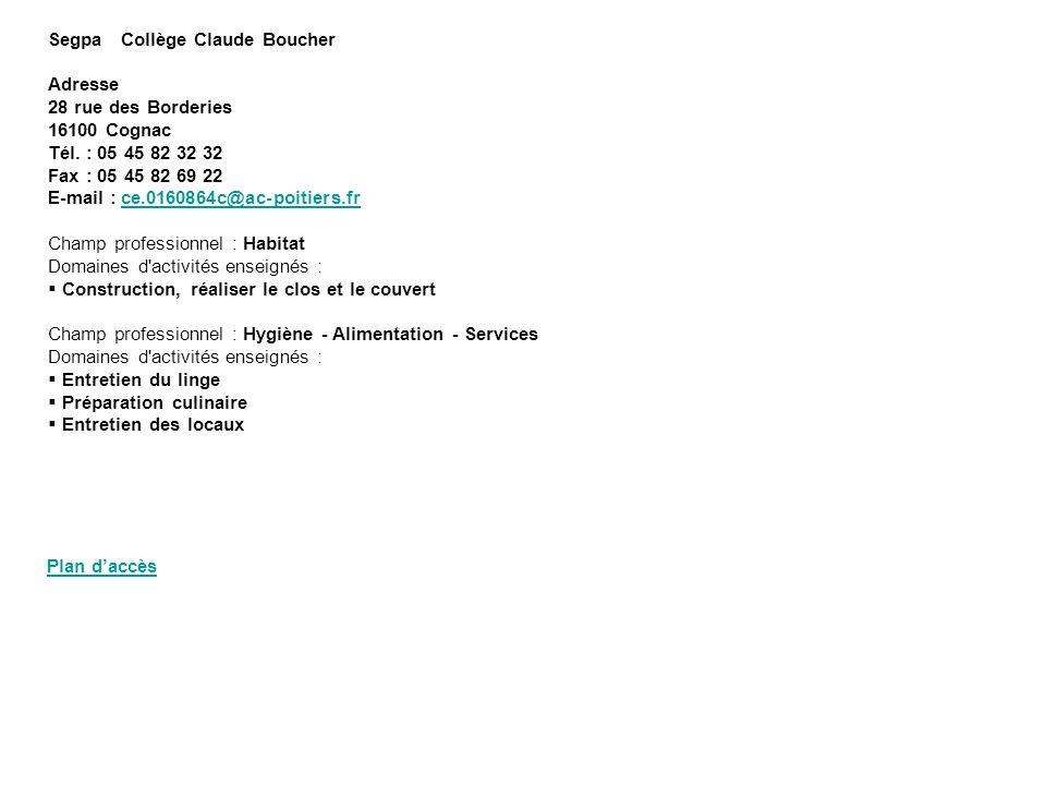 Segpa Collège Claude Boucher Adresse 28 rue des Borderies 16100 Cognac Tél. : 05 45 82 32 32 Fax : 05 45 82 69 22 E-mail : ce.0160864c@ac-poitiers.fr