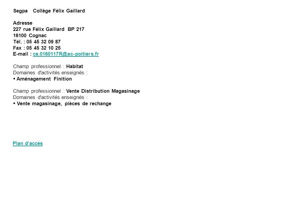 Segpa Collège Félix Gaillard Adresse 227 rue Félix Gaillard BP 217 16100 Cognac Tél. : 05 45 32 09 87 Fax : 05 45 32 10 25 E-mail : ce.0160117R@ac-poi