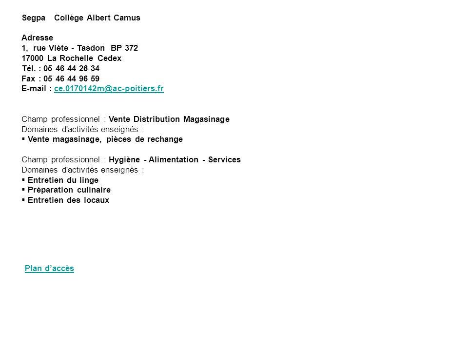 Segpa Collège Albert Camus Adresse 1, rue Viète - Tasdon BP 372 17000 La Rochelle Cedex Tél. : 05 46 44 26 34 Fax : 05 46 44 96 59 E-mail : ce.0170142