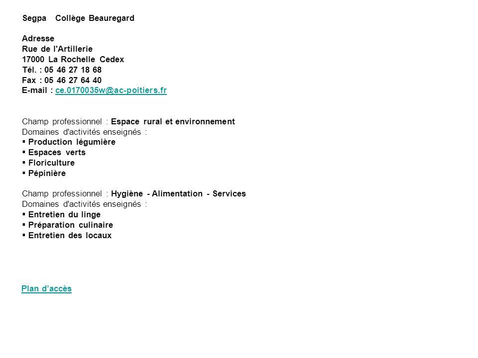 Segpa Collège Beauregard Adresse Rue de l'Artillerie 17000 La Rochelle Cedex Tél. : 05 46 27 18 68 Fax : 05 46 27 64 40 E-mail : ce.0170035w@ac-poitie