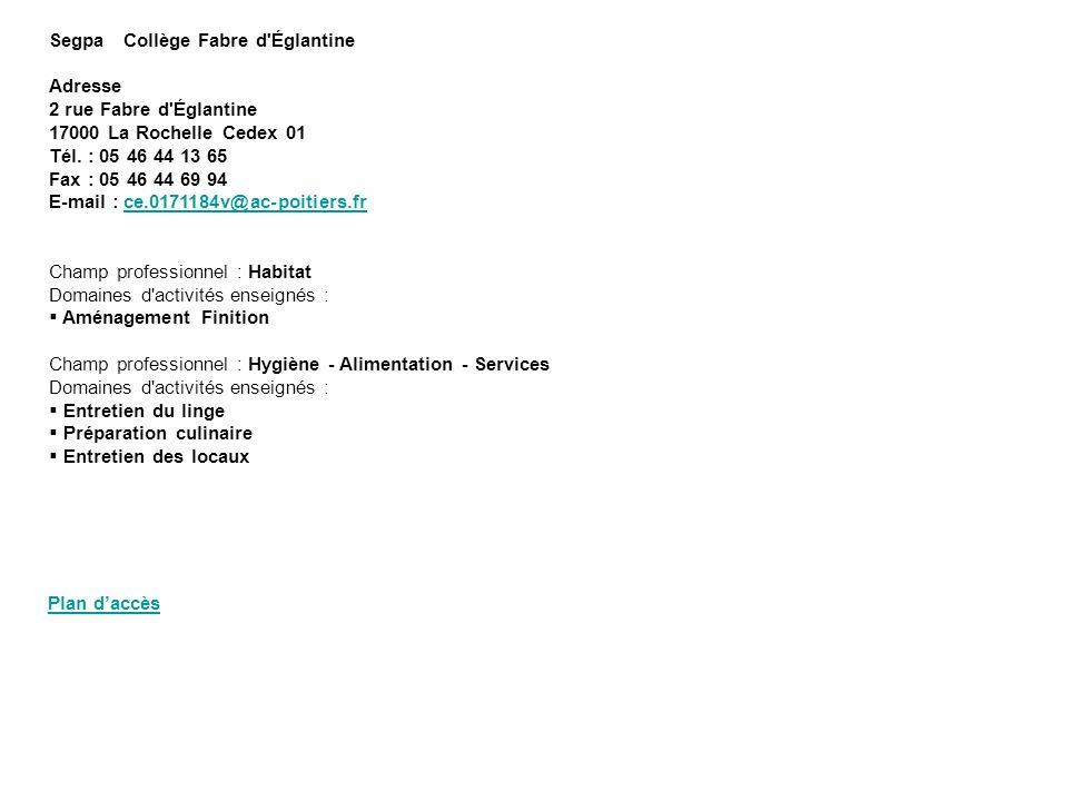 Segpa Collège Fabre d'Églantine Adresse 2 rue Fabre d'Églantine 17000 La Rochelle Cedex 01 Tél. : 05 46 44 13 65 Fax : 05 46 44 69 94 E-mail : ce.0171