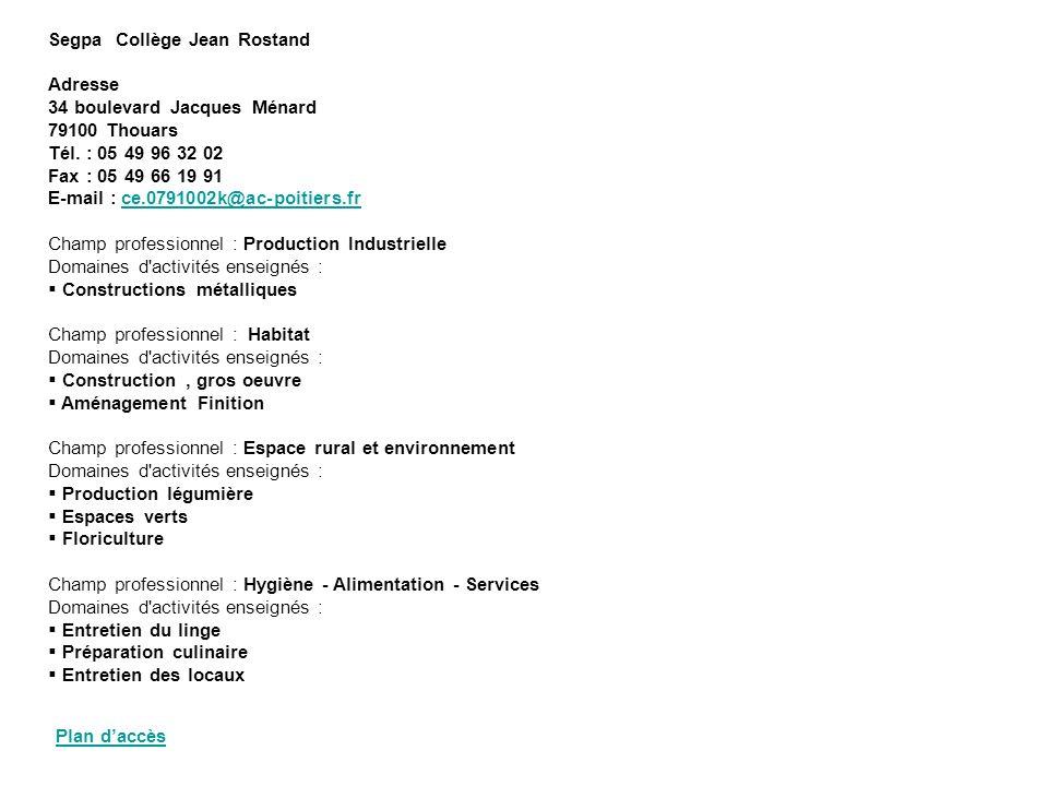 Segpa Collège Jean Rostand Adresse 34 boulevard Jacques Ménard 79100 Thouars Tél. : 05 49 96 32 02 Fax : 05 49 66 19 91 E-mail : ce.0791002k@ac-poitie