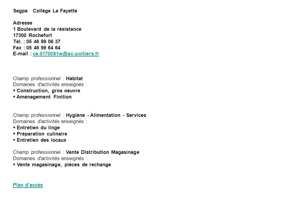 Segpa Collège La Fayette Adresse 1 Boulevard de la résistance 17300 Rochefort Tél. : 05 46 99 06 37 Fax : 05 46 99 64 64 E-mail : ce.0170081w@ac-poiti
