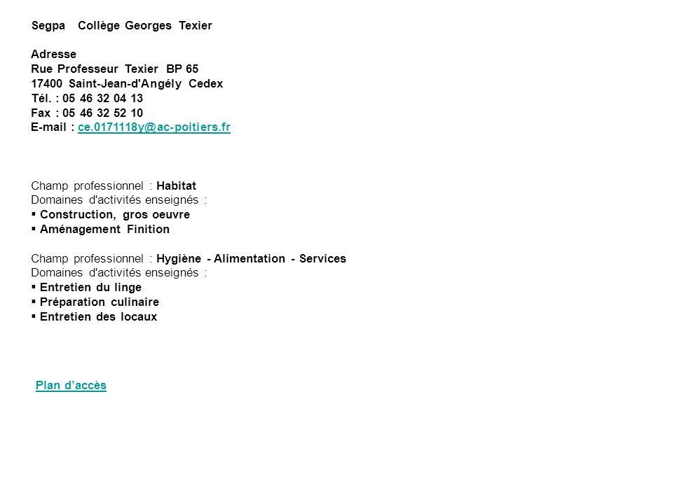 Segpa Collège Georges Texier Adresse Rue Professeur Texier BP 65 17400 Saint-Jean-d'Angély Cedex Tél. : 05 46 32 04 13 Fax : 05 46 32 52 10 E-mail : c