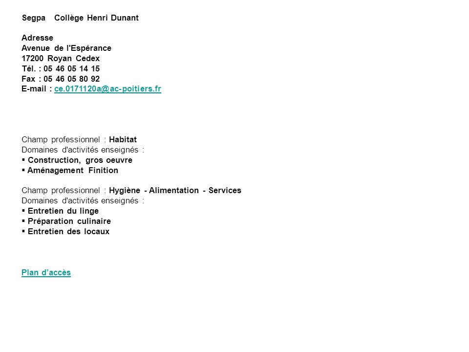 Segpa Collège Henri Dunant Adresse Avenue de l'Espérance 17200 Royan Cedex Tél. : 05 46 05 14 15 Fax : 05 46 05 80 92 E-mail : ce.0171120a@ac-poitiers