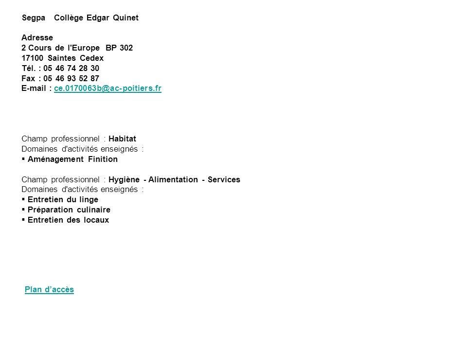 Segpa Collège Edgar Quinet Adresse 2 Cours de l'Europe BP 302 17100 Saintes Cedex Tél. : 05 46 74 28 30 Fax : 05 46 93 52 87 E-mail : ce.0170063b@ac-p
