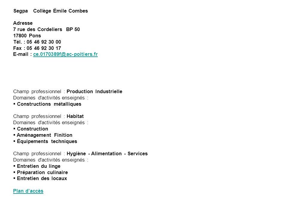 Segpa Collège Émile Combes Adresse 7 rue des Cordeliers BP 50 17800 Pons Tél. : 05 46 92 30 00 Fax : 05 46 92 30 17 E-mail : ce.0170389f@ac-poitiers.f