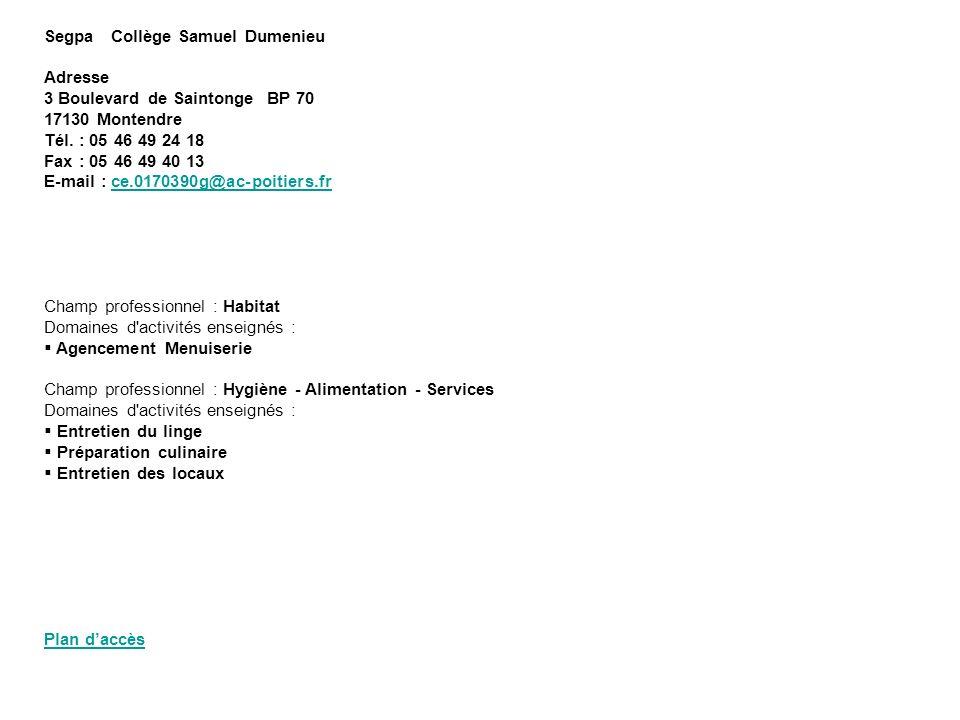 Segpa Collège Samuel Dumenieu Adresse 3 Boulevard de Saintonge BP 70 17130 Montendre Tél. : 05 46 49 24 18 Fax : 05 46 49 40 13 E-mail : ce.0170390g@a