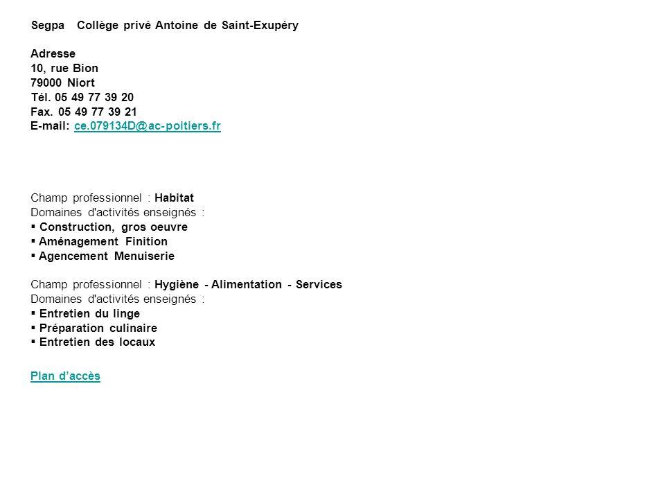 Segpa Collège privé Antoine de Saint-Exupéry Adresse 10, rue Bion 79000 Niort Tél. 05 49 77 39 20 Fax. 05 49 77 39 21 E-mail: ce.079134D@ac-poitiers.f