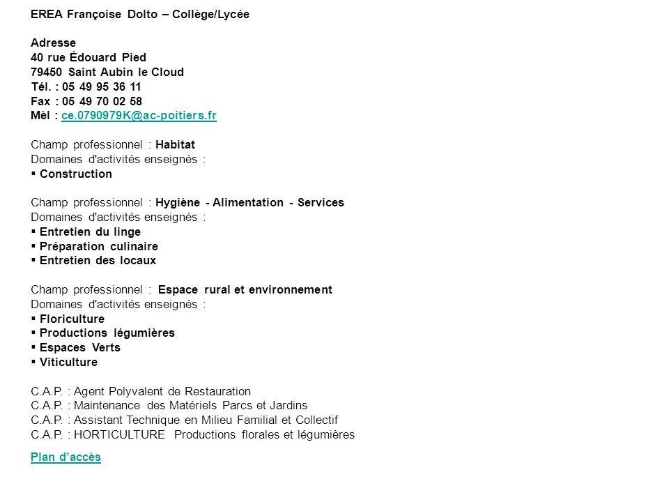 EREA Françoise Dolto – Collège/Lycée Adresse 40 rue Édouard Pied 79450 Saint Aubin le Cloud Tél. : 05 49 95 36 11 Fax : 05 49 70 02 58 Mèl : ce.079097