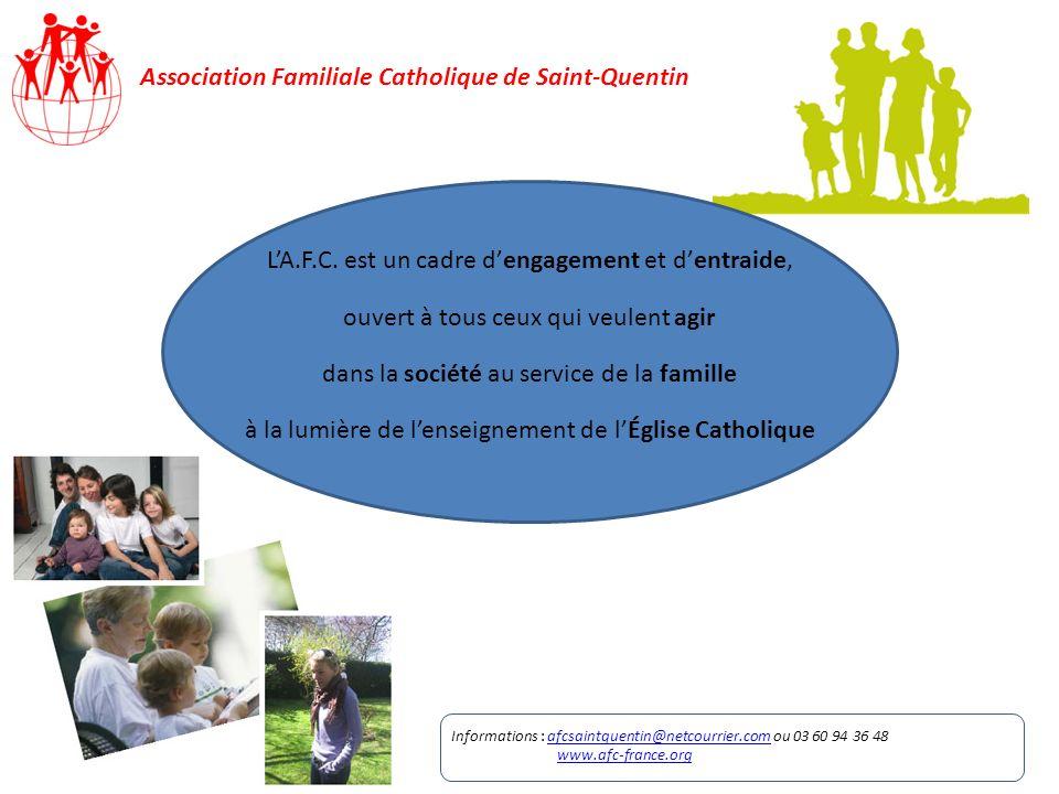 Association Familiale Catholique de Saint-Quentin LA.F.C. est un cadre dengagement et dentraide, ouvert à tous ceux qui veulent agir dans la société a