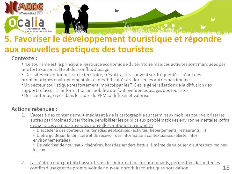 5. Favoriser le développement touristique et répondre aux nouvelles pratiques des touristes Contexte : Le tourisme est la principale ressource économi
