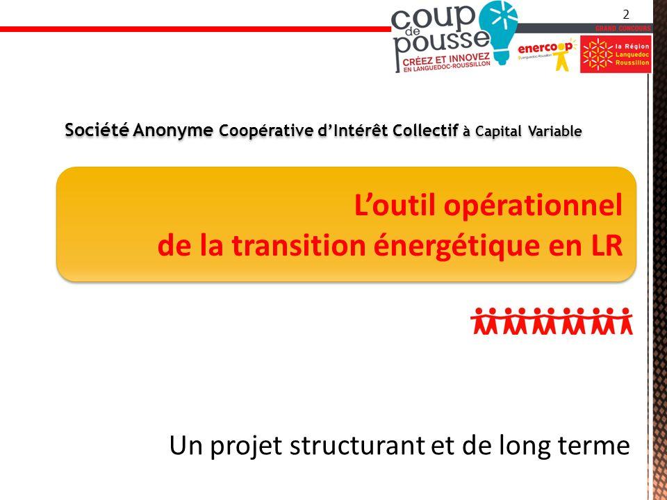 Loutil opérationnel de la transition énergétique en LR Loutil opérationnel de la transition énergétique en LR Société Anonyme Coopérative dIntérêt Collectif à Capital Variable Un projet structurant et de long terme 2