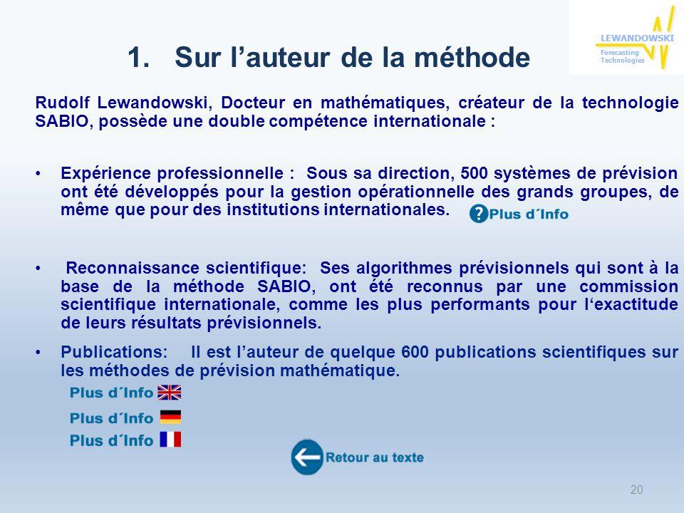 Rudolf Lewandowski, Docteur en mathématiques, créateur de la technologie SABIO, possède une double compétence internationale : Expérience professionnelle : Sous sa direction, 500 systèmes de prévision ont été développés pour la gestion opérationnelle des grands groupes, de même que pour des institutions internationales.