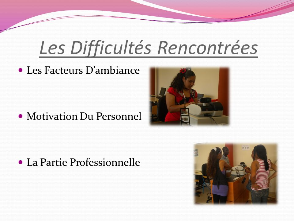 Les Difficultés Rencontrées Les Facteurs Dambiance Motivation Du Personnel La Partie Professionnelle