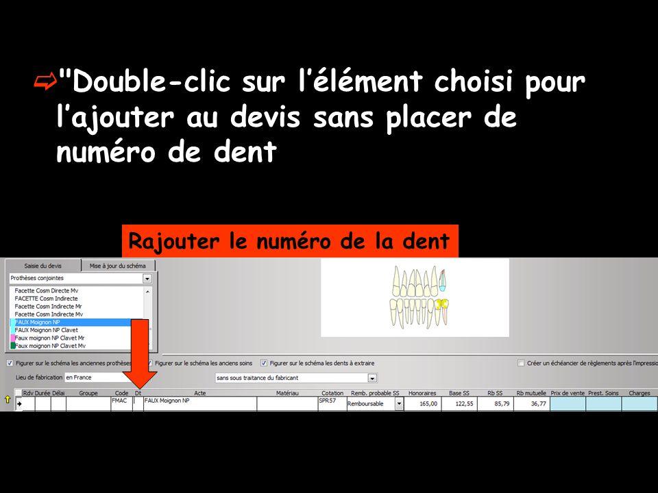 Double-clic sur lélément choisi pour lajouter au devis sans placer de numéro de dent Rajouter le numéro de la dent