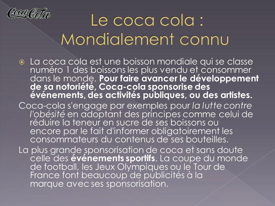 La coca cola est une boisson mondiale qui se classe numéro 1 des boissons les plus vendu et consommer dans le monde.