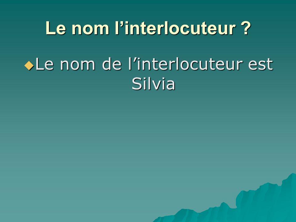 Le nom linterlocuteur Le nom de linterlocuteur est Silvia Le nom de linterlocuteur est Silvia