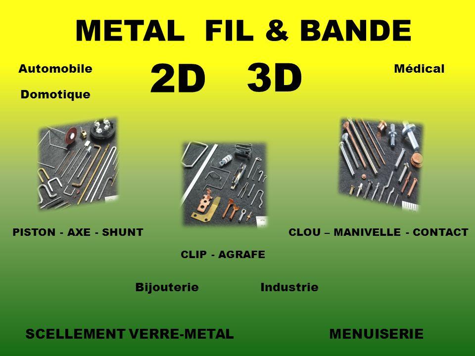 METALFIL & BANDE PISTON - AXE - SHUNT CLIP - AGRAFE CLOU – MANIVELLE - CONTACT 2D 3D SCELLEMENT VERRE-METALMENUISERIE AutomobileMédical Domotique Bijo