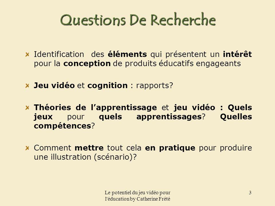 Le potentiel du jeu vidéo pour l'éducation by Catherine Frété 3 Questions De Recherche Identification des éléments qui présentent un intérêt pour la c