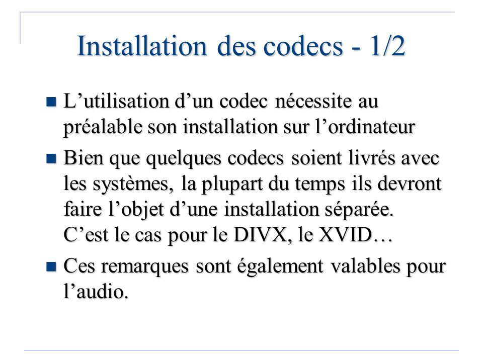 Installation des codecs - 1/2 Lutilisation dun codec nécessite au préalable son installation sur lordinateur Lutilisation dun codec nécessite au préal