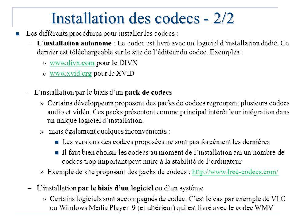 Installation des codecs - 2/2 Les différents procédures pour installer les codecs : Les différents procédures pour installer les codecs : –Linstallati