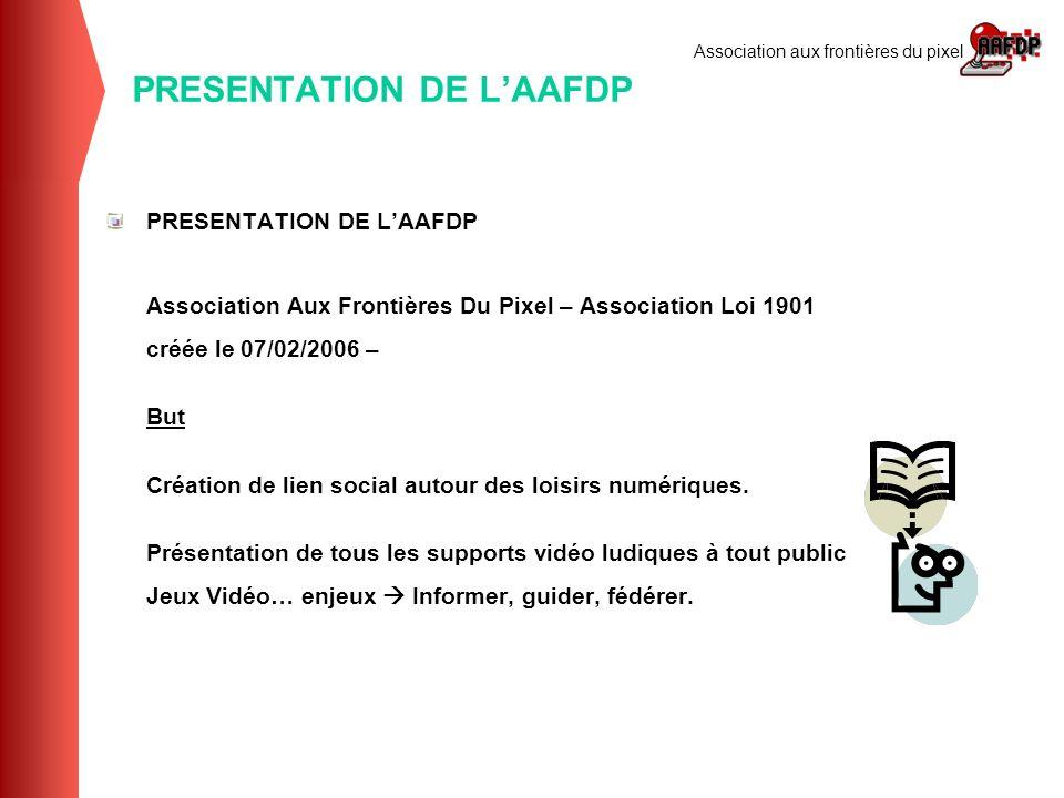 Association aux frontières du pixel PRESENTATION DE LAAFDP Association Aux Frontières Du Pixel – Association Loi 1901 créée le 07/02/2006 – But Créati