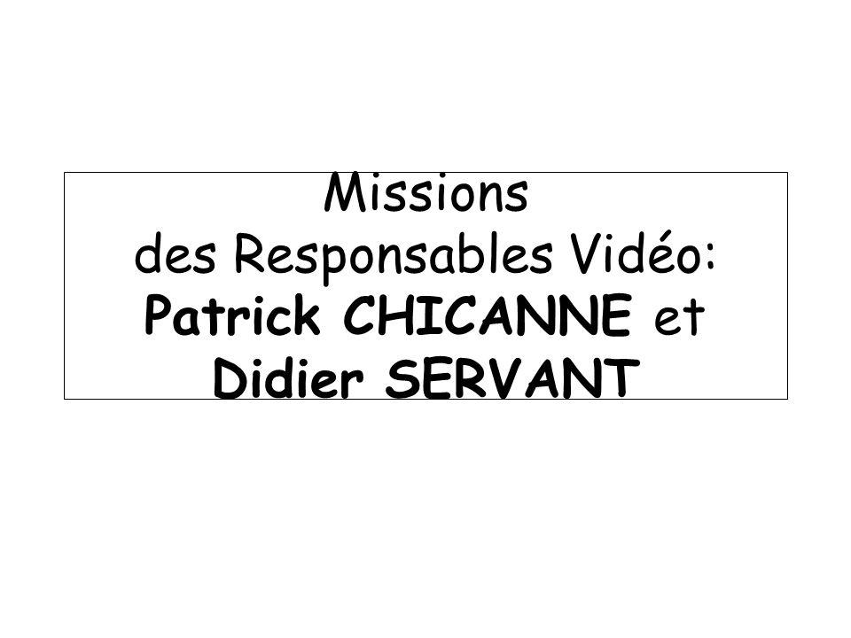 Missions des Responsables Vidéo: Patrick CHICANNE et Didier SERVANT