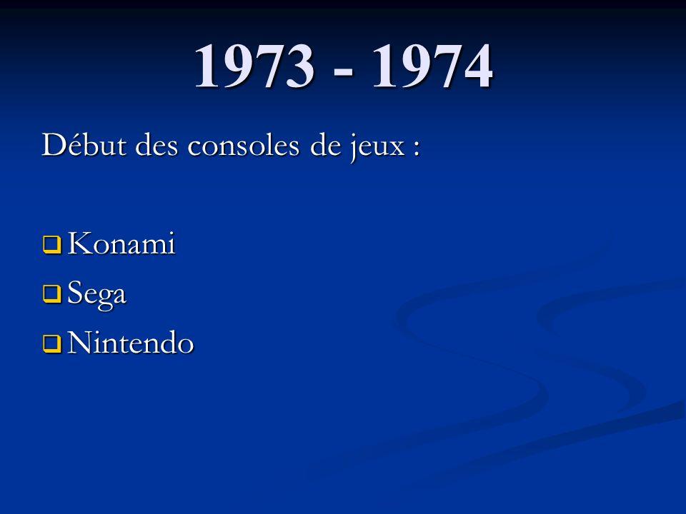 1973 - 1974 Début des consoles de jeux : Konami Konami Sega Sega Nintendo Nintendo